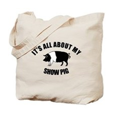 Its All About My Show Pig Tote Bag
