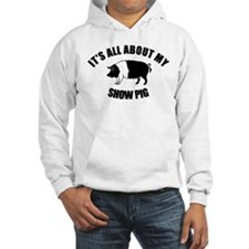 Its All About My Show Pig Hoodie
