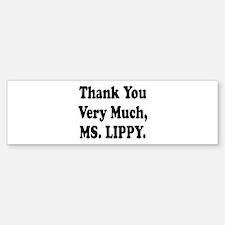 thank you ms lippy.png Bumper Bumper Sticker
