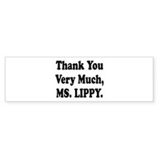 thank you ms lippy.png Bumper Sticker
