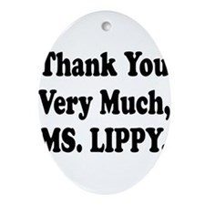 thank you ms lippy.png Ornament (Oval)