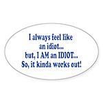 i am an idiot.png Sticker (Oval 10 pk)