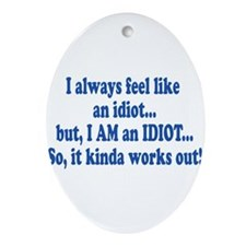 i am an idiot.png Ornament (Oval)