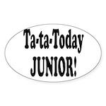 ta ta today junior.png Sticker (Oval 50 pk)