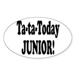 ta ta today junior.png Sticker (Oval 10 pk)