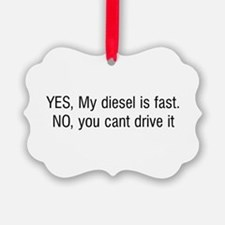 YES My diesel is fast NO you cant drive it Ornament