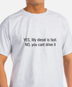 YES My diesel is fast NO you cant drive it T-Shirt