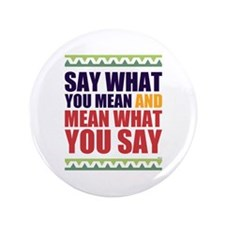 """Say What You Mean #1 3.5"""" Button"""