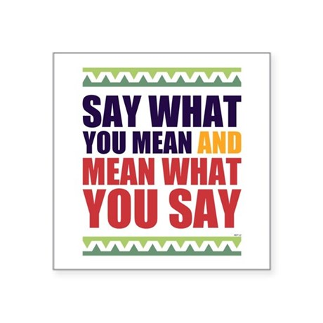 Say What You Mean 1 Square Sticker 3 X By Perkinsdesigns