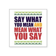 """Say What You Mean #1 Square Sticker 3"""" x 3"""""""