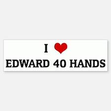 I Love EDWARD 40 HANDS Bumper Bumper Bumper Sticker