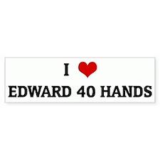 I Love EDWARD 40 HANDS Bumper Bumper Sticker