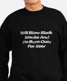 Will Blow Smoke and do Burnouts for Beer Sweatshir