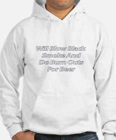Will Blow Smoke and do Burnouts for Beer Hoodie