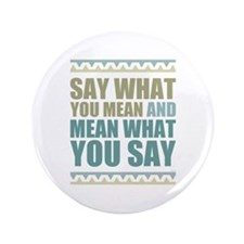"""Say What You Mean #2 3.5"""" Button"""
