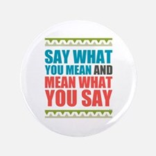 """Say What You Mean #3 3.5"""" Button"""
