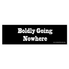 Boldly Going Nowhere Bumper Stickers