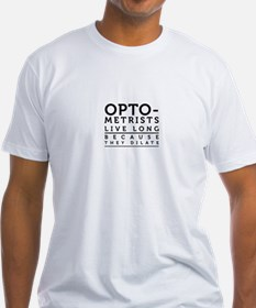 Optometrists live long because they dilate. Shirt