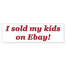 """I Sold My Kids On Ebay"" Bumper Sticker"