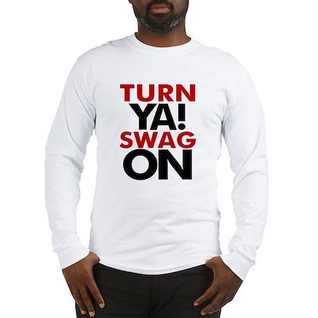 Turn Ya Swag On Long Sleeve T-Shirt