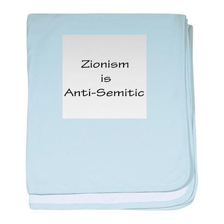 Zionism is Anti-Semitic baby blanket