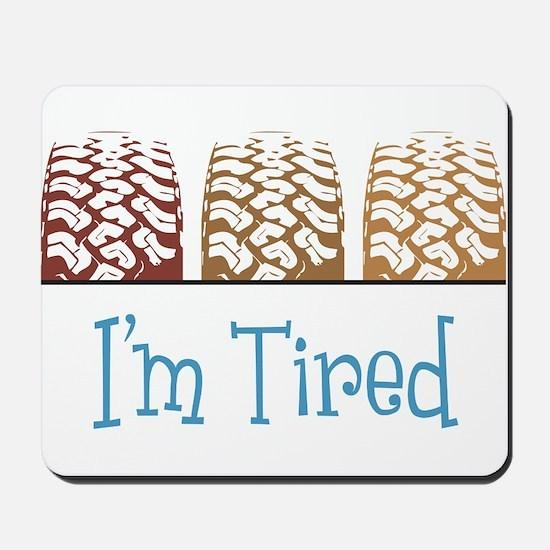 I'm Tired Mousepad