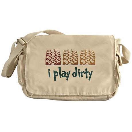I Play Dirty Messenger Bag
