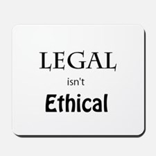 Legal isn't Ethical Mousepad