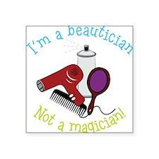 I'm A Beautician, Not a Magician! Square Sticker 3
