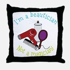 I'm A Beautician, Not a Magician! Throw Pillow