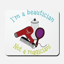 I'm A Beautician, Not a Magician! Mousepad