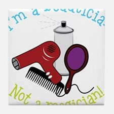 I'm A Beautician, Not a Magician! Tile Coaster