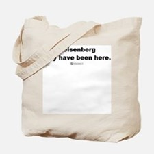 Heisenberg may have been here Tote Bag