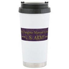 My Daughter Married A Hero: U.S. Army Travel Mug