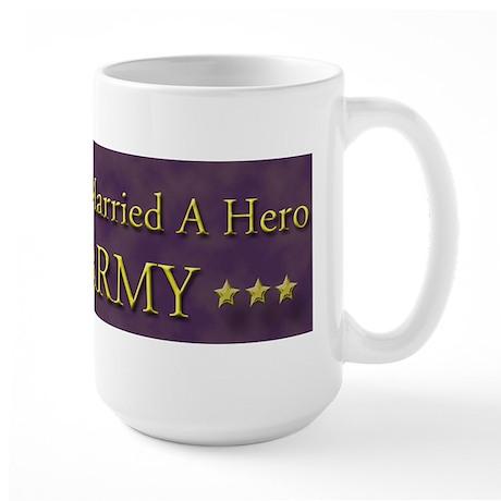 My Daughter Married A Hero: U.S. Army Large Mug