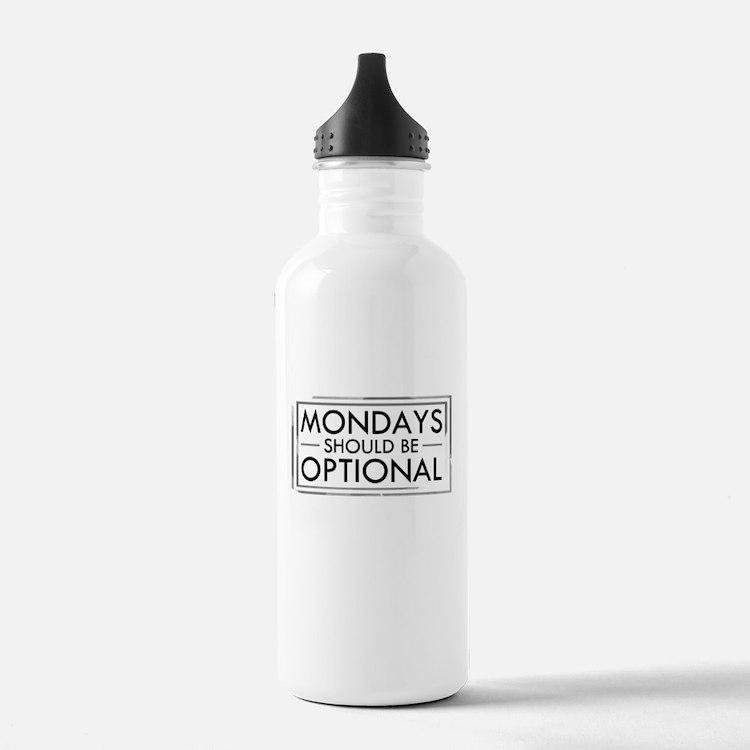 Mondays Should Be Optional Water Bottle