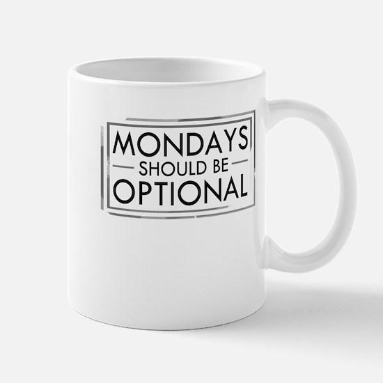 Mondays Should Be Optional Mug