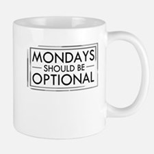 Mondays Should Be Optional Small Small Mug