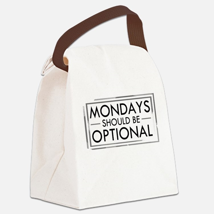 Mondays Should Be Optional Canvas Lunch Bag