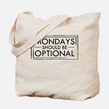 Mondays Should Be Optional Tote Bag