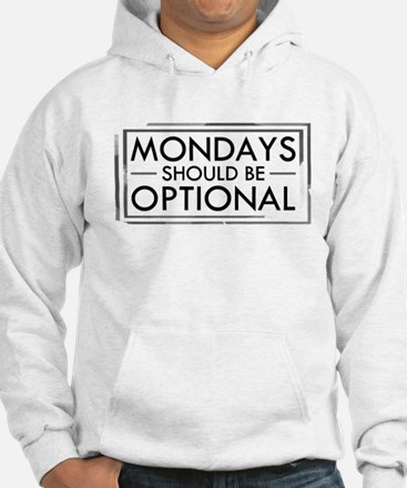 Mondays Should Be Optional Hoodie