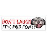 Don't laugh, it's paid for Bumper Sticker
