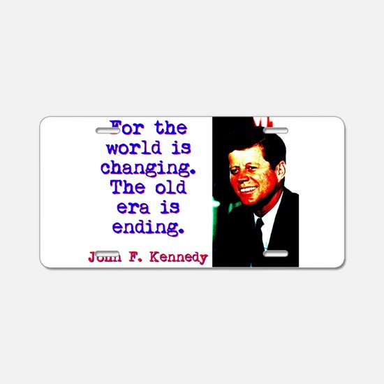 For The World Is Changing - John Kennedy Aluminum