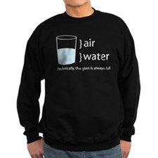 The Glass is Always Full Sweatshirt