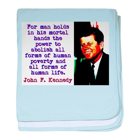 For Man Holds In His Mortal Hands - John Kennedy b