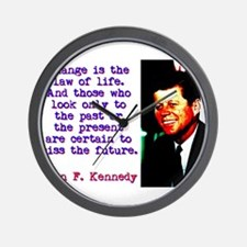 Change Is The Law Of Life - John Kennedy Wall Cloc