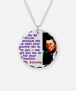 And So My Fellow Americans - John Kennedy Necklace
