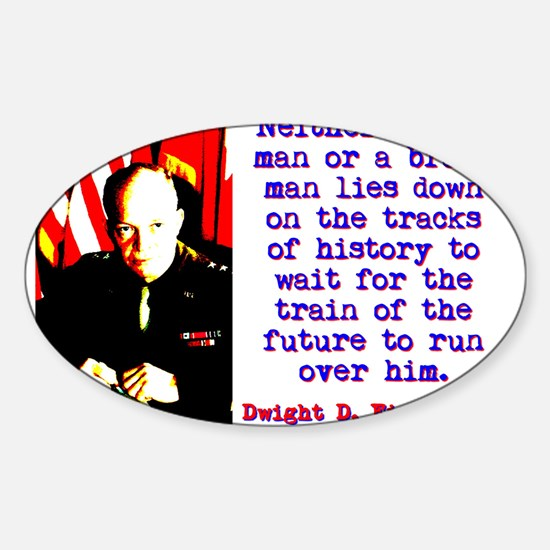 Neither A Wise Man - Dwight Eisenhower Decal