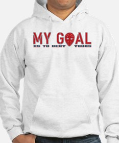 My Goal Is To Deny Yours (Hockey) Hoodie