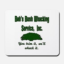 Bobs Bush Whacking service Mousepad